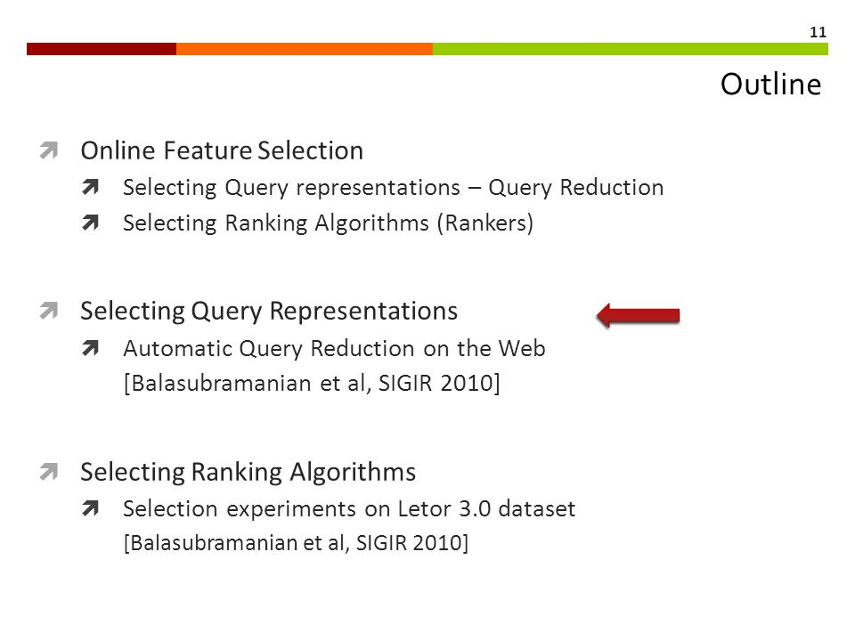 11 Outline  Online Feature Selection  Selecting Query representations – Query Reduction  Selecting Ranking Algorithms (Rankers)  Selecting Query R