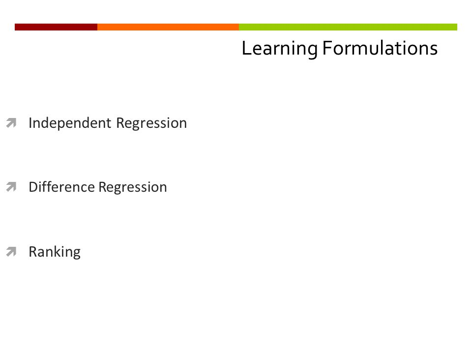 Learning Formulations  Independent Regression  Difference Regression  Ranking
