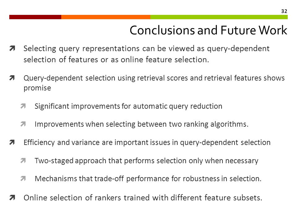 32 Conclusions and Future Work  Selecting query representations can be viewed as query-dependent selection of features or as online feature selection.