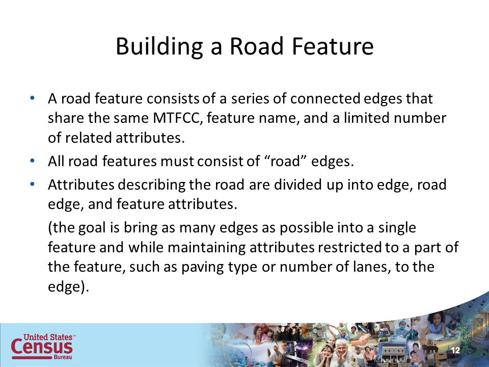 Building a Road Feature A road feature consists of a series of connected edges that share the same MTFCC, feature name, and a limited number of relate