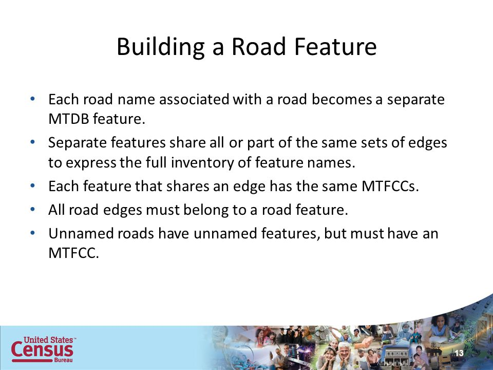Building a Road Feature Each road name associated with a road becomes a separate MTDB feature. Separate features share all or part of the same sets of