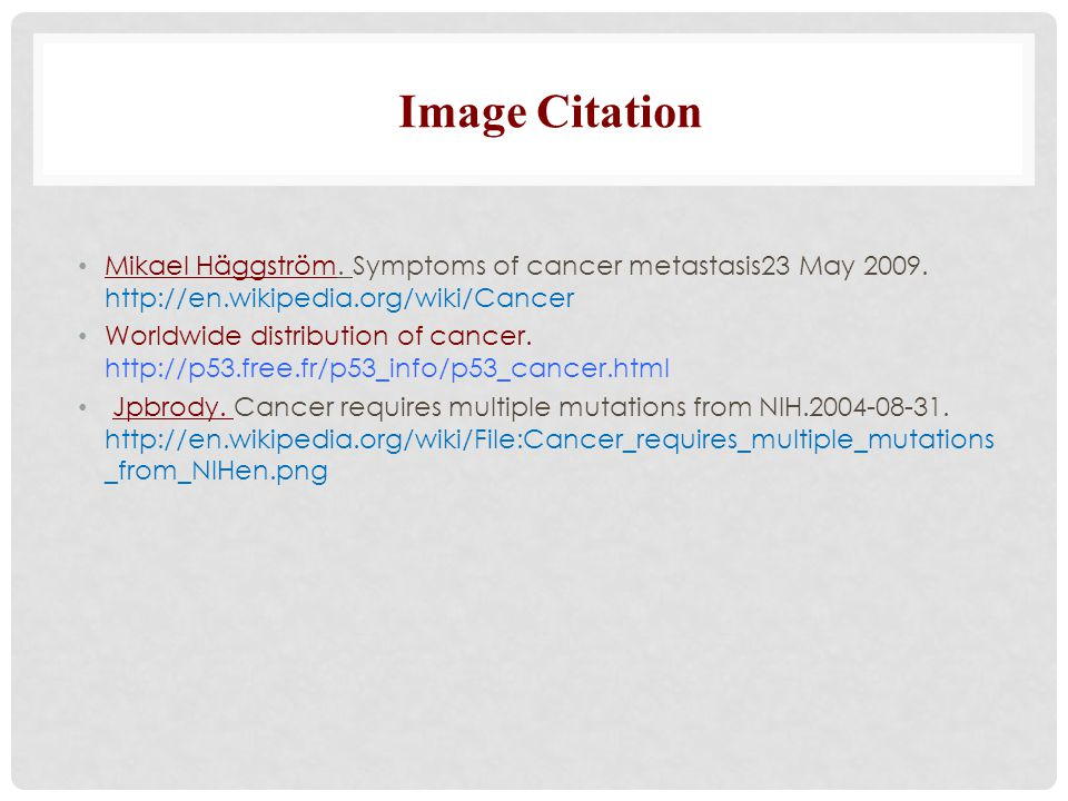 Mikael Häggström. Symptoms of cancer metastasis23 May 2009. http://en.wikipedia.org/wiki/Cancer Worldwide distribution of cancer. http://p53.free.fr/p