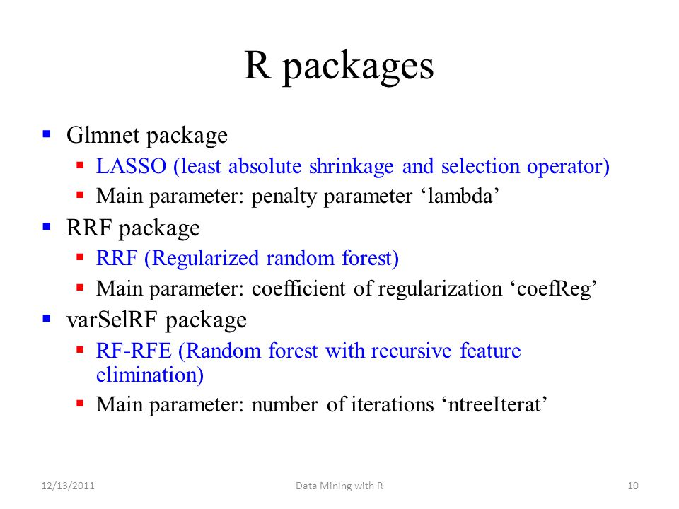 R packages  Glmnet package  LASSO (least absolute shrinkage and selection operator)  Main parameter: penalty parameter 'lambda'  RRF package  RRF
