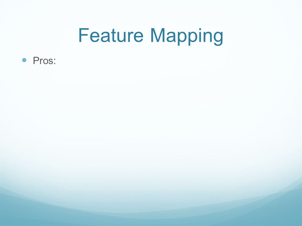 Feature Mapping Pros: