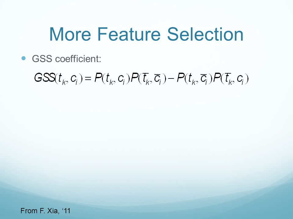 More Feature Selection GSS coefficient: From F. Xia, '11