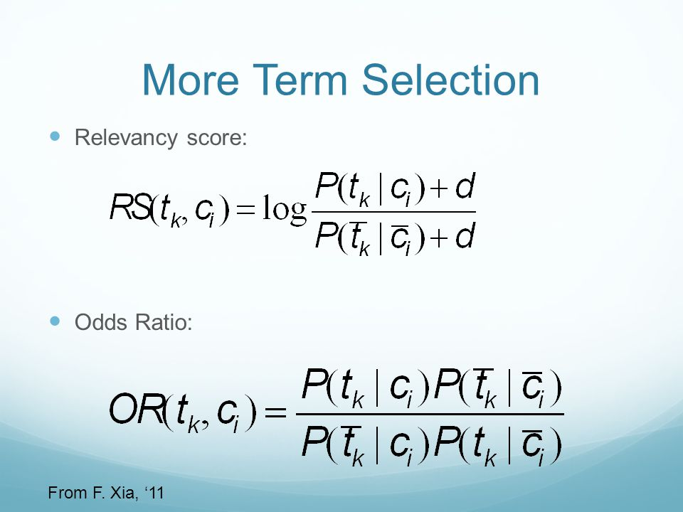 More Term Selection Relevancy score: Odds Ratio: From F. Xia, '11