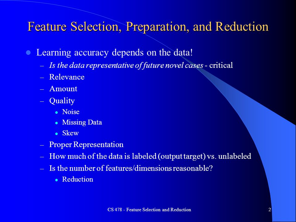 2 Feature Selection, Preparation, and Reduction Learning accuracy depends on the data.