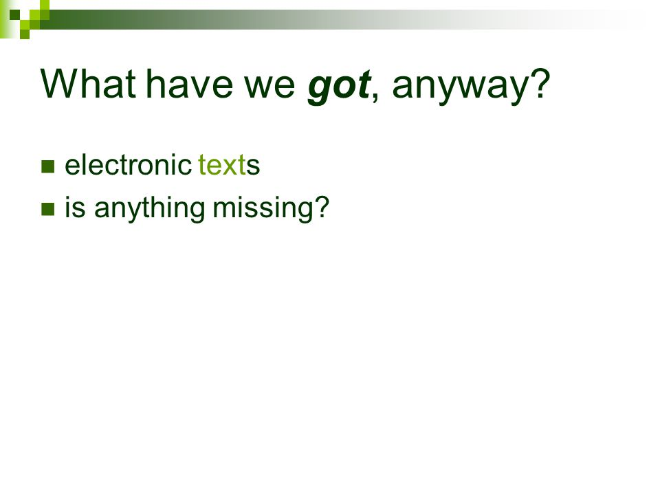 What have we got, anyway electronic texts is anything missing
