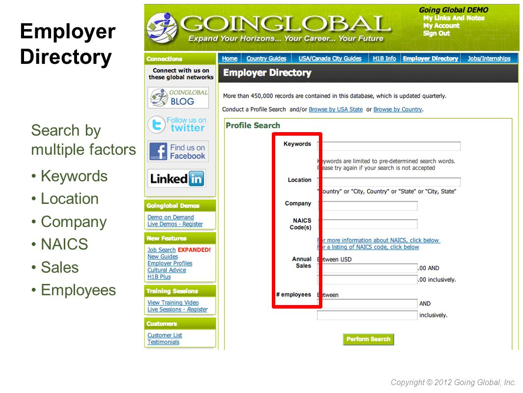 Employer Directory Search by multiple factors Keywords Location Company NAICS Sales Employees Copyright © 2012 Going Global, Inc.