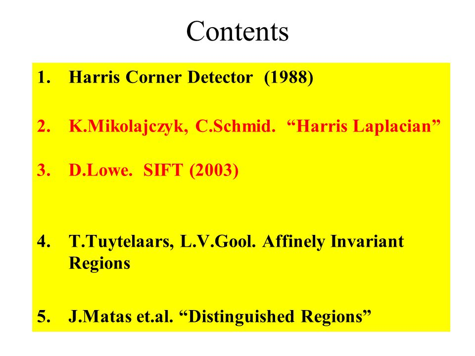 Contents 1.Harris Corner Detector (1988) 2.K.Mikolajczyk, C.Schmid.