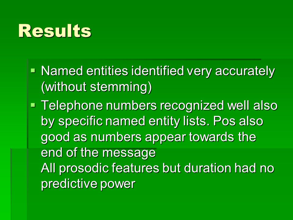 Results  Named entities identified very accurately (without stemming)  Telephone numbers recognized well also by specific named entity lists.