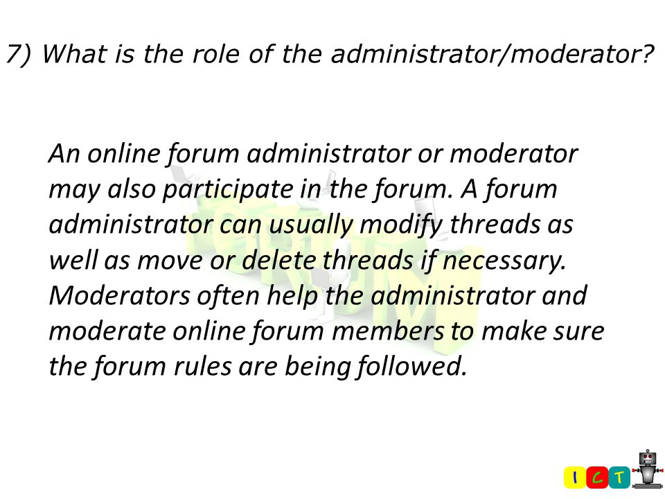 7) What is the role of the administrator/moderator.