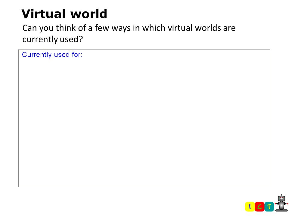 Virtual world Can you think of a few ways in which virtual worlds are currently used