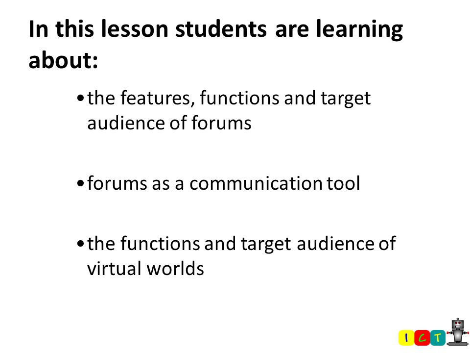 At the end of this lesson students will be able to: define the functions of a forum as a collaboration / communication tool explain how virtual worlds are being used by different audiences