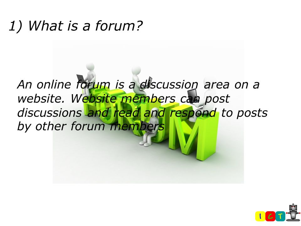 1) What is a forum. An online forum is a discussion area on a website.