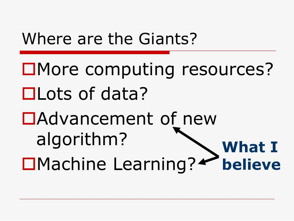Where are the Giants.  More computing resources.