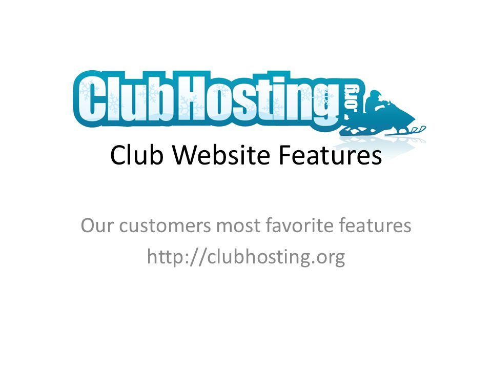 Club Website Features Our customers most favorite features