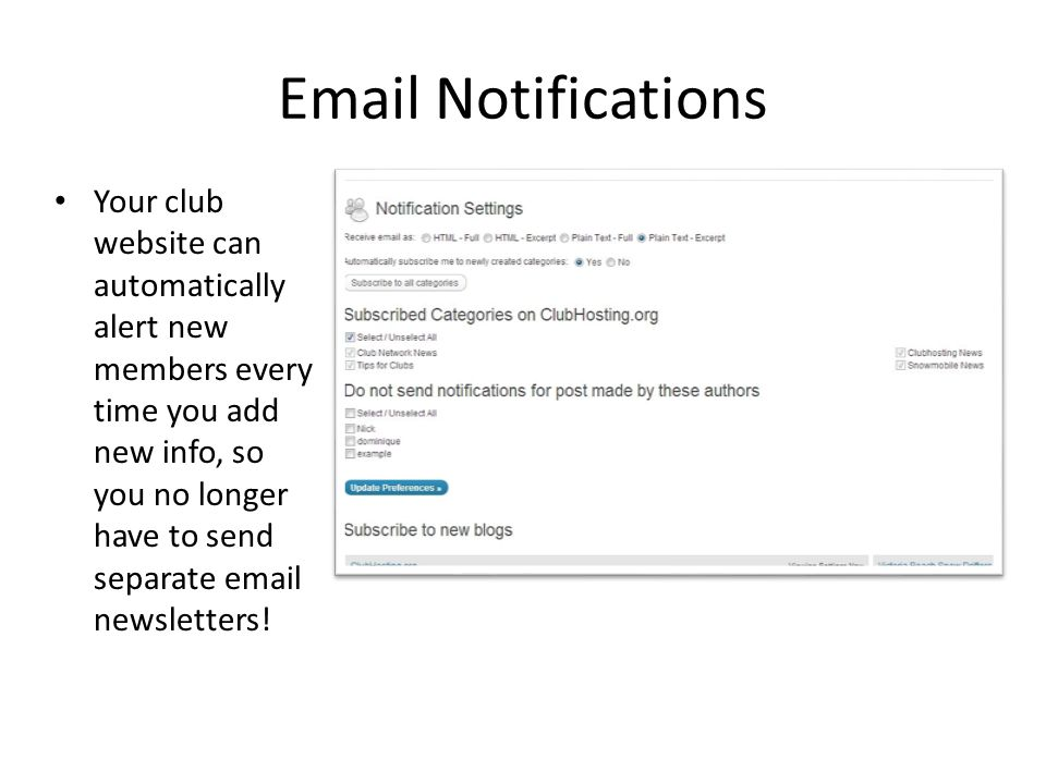 Email Notifications Your club website can automatically alert new members every time you add new info, so you no longer have to send separate email ne