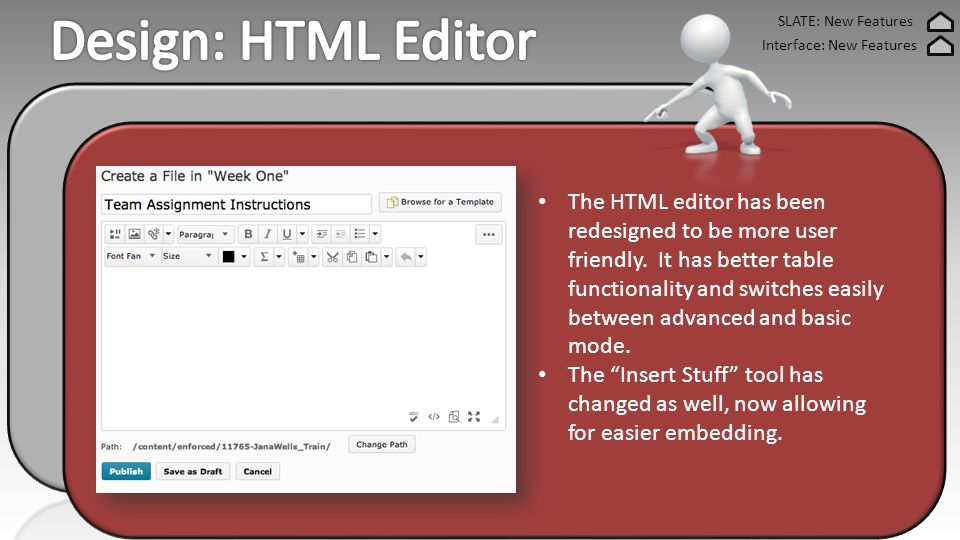 SLATE: New Features Interface: New Features The HTML editor has been redesigned to be more user friendly.
