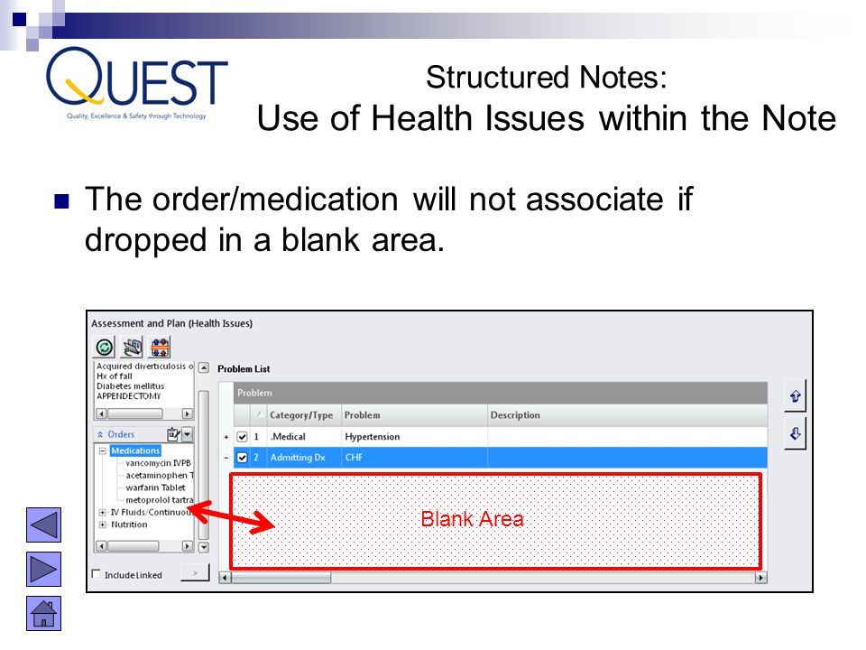 The order/medication will not associate if dropped in a blank area. Blank Area Structured Notes: Use of Health Issues within the Note