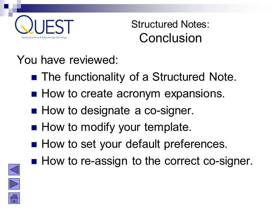 You have reviewed: The functionality of a Structured Note. How to create acronym expansions. How to designate a co-signer. How to modify your template