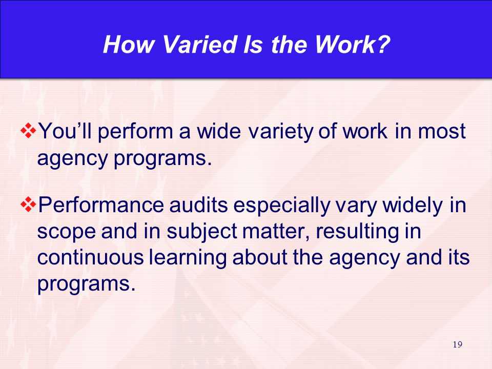 19 How Varied Is the Work.  You'll perform a wide variety of work in most agency programs.