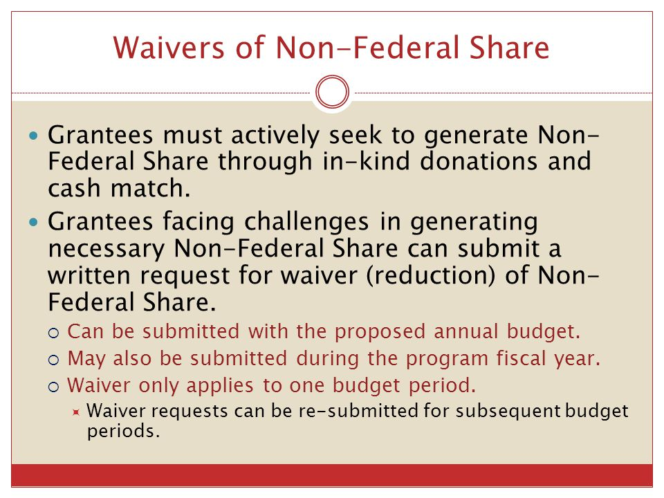 Waivers of Non-Federal Share Grantees must actively seek to generate Non- Federal Share through in-kind donations and cash match. Grantees facing chal