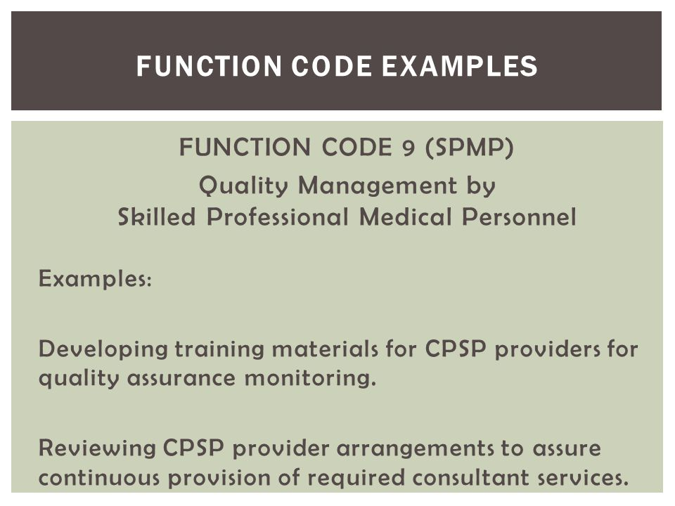 FUNCTION CODE 9 (SPMP) Quality Management by Skilled Professional Medical Personnel Examples: Developing training materials for CPSP providers for qua