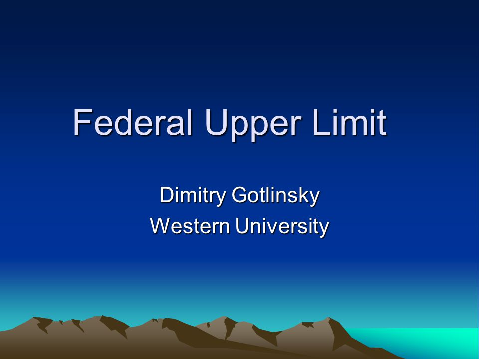 Federal Upper Limit Dimitry Gotlinsky Western University