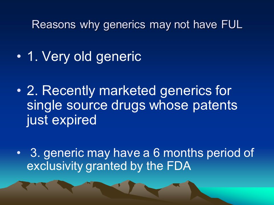 Reasons why generics may not have FUL 1. Very old generic 2.