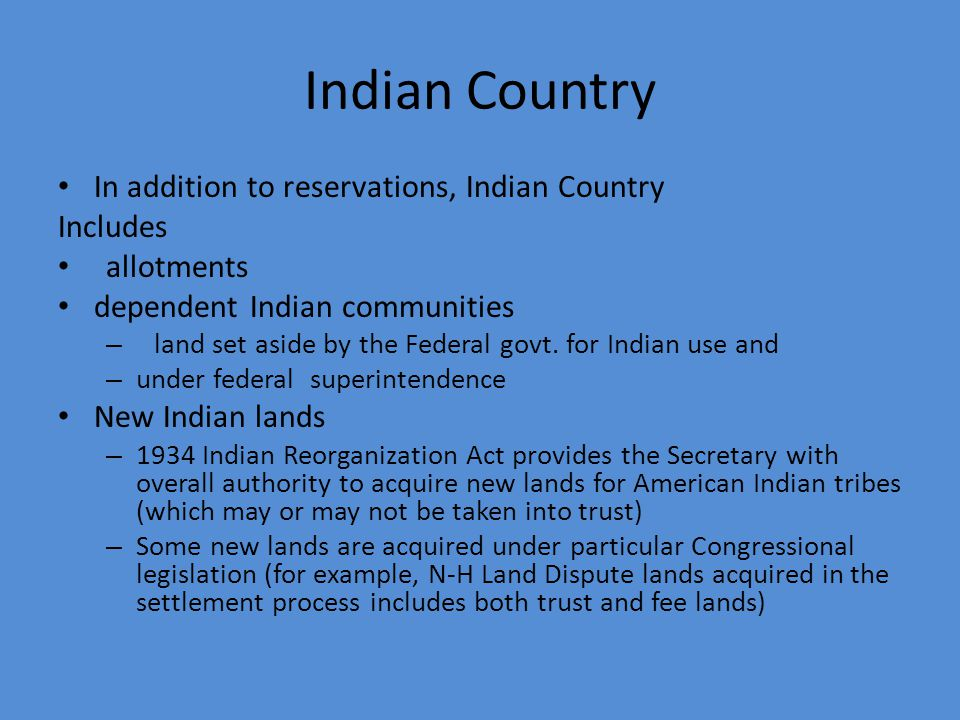 Tribal Lands Trust lands – Held in trust by the federal govt. for Indian tribes Allotments – Restricted – Unrestricted Fee Lands (including lands purc