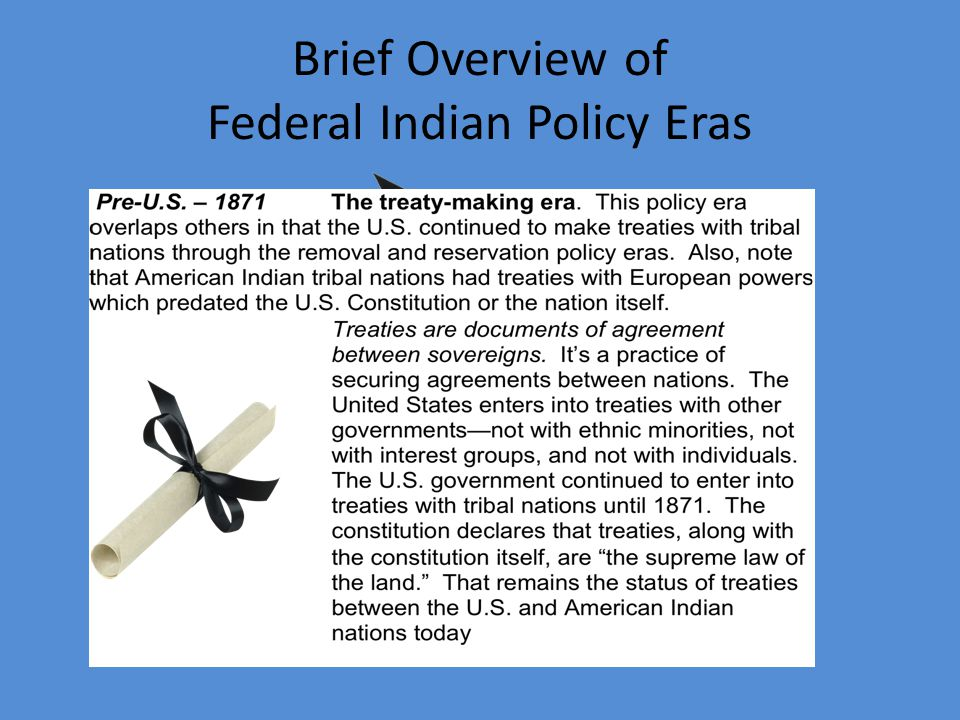 Shifts In Indian Policy – Why So Many Contradictions? Since the United States became a nation, federal Indian policy has seen many significant changes