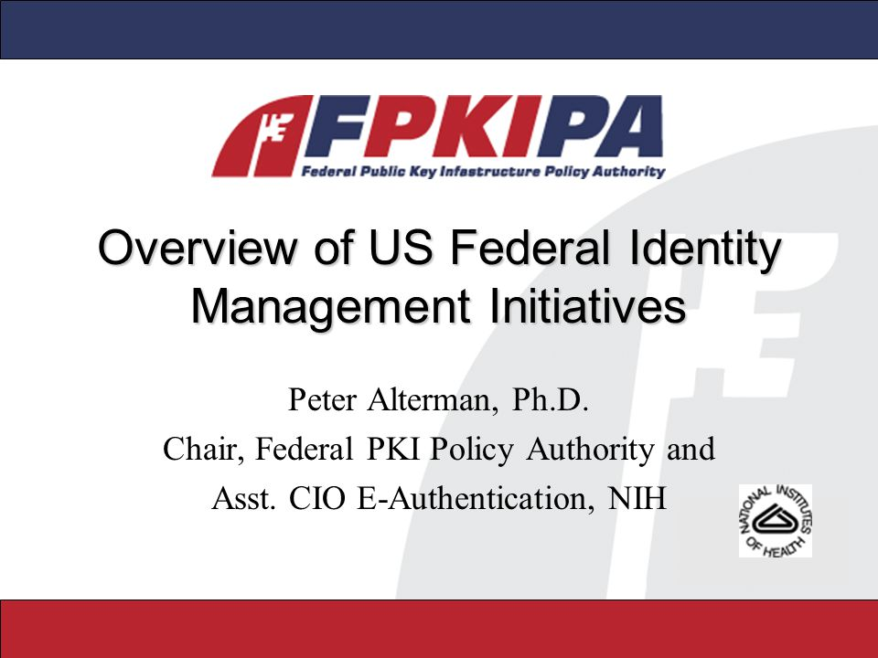 2 Federal Initiatives eAuthentication –Focus on eCommerce, services, etc.