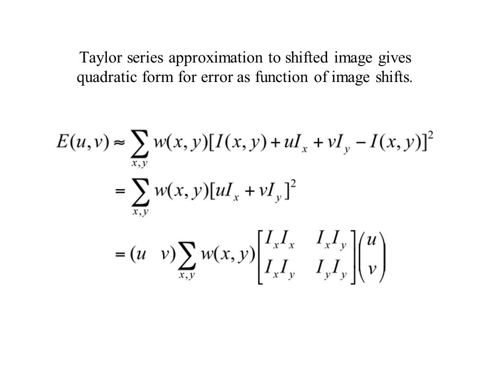 Taylor series approximation to shifted image gives quadratic form for error as function of image shifts.