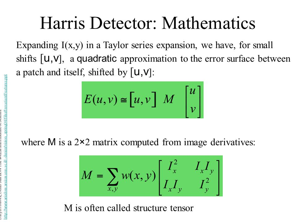 Harris Detector: Mathematics Expanding I(x,y) in a Taylor series expansion, we have, for small shifts [ u,v ], a quadratic approximation to the error