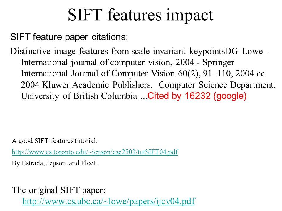 SIFT features impact A good SIFT features tutorial: http://www.cs.toronto.edu/~jepson/csc2503/tutSIFT04.pdf By Estrada, Jepson, and Fleet. The origina