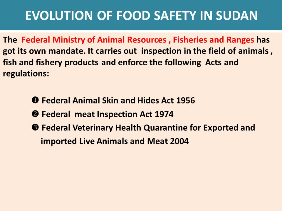 EVOLUTION OF FOOD SAFETY IN SUDAN The Federal Ministry of Animal Resources, Fisheries and Ranges has got its own mandate.
