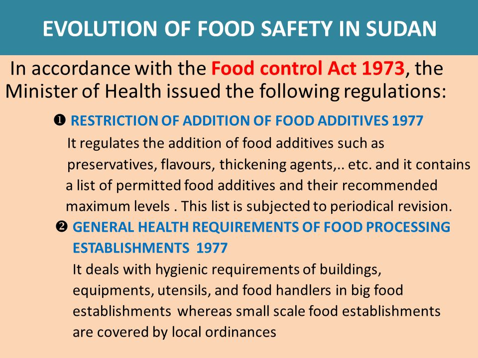 EVOLUTION OF FOOD SAFETY IN SUDAN  PREPACKED FOOD REGISTRATION 1978 Any processed pre-packed food, whether it is imported or locally produced, must be registered by the registration committee before it is permitted for sale.