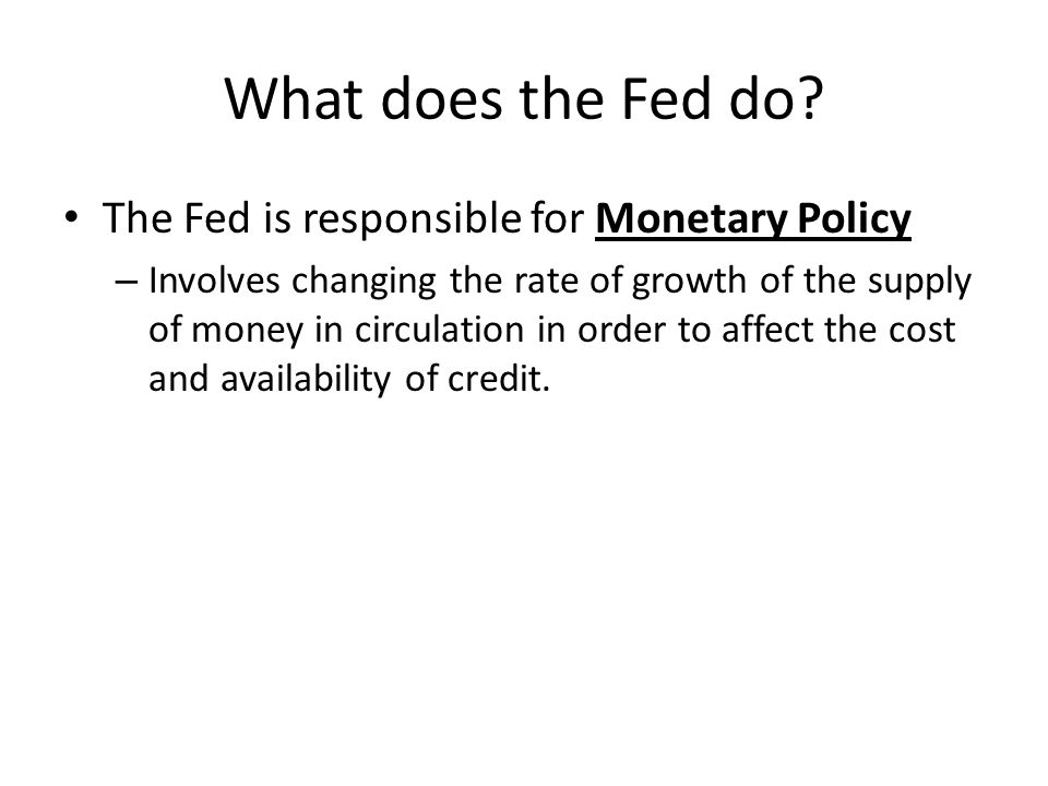 Regulating the Money Supply Main goal of the Fed: Keep the economy growing and efficiently control the money supply.