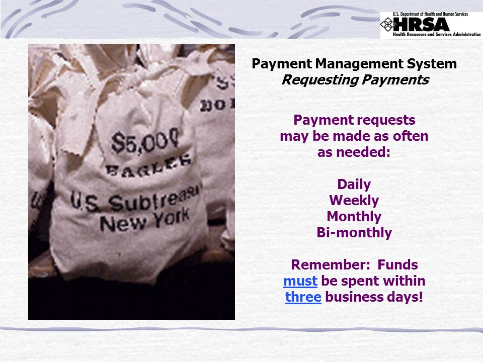 Payment requests may be made as often as needed: Daily Weekly Monthly Bi-monthly Remember: Funds must be spent within three business days! Payment Man