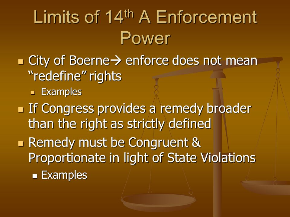 """Limits of 14 th A Enforcement Power City of Boerne  enforce does not mean """"redefine"""" rights City of Boerne  enforce does not mean """"redefine"""" rights"""