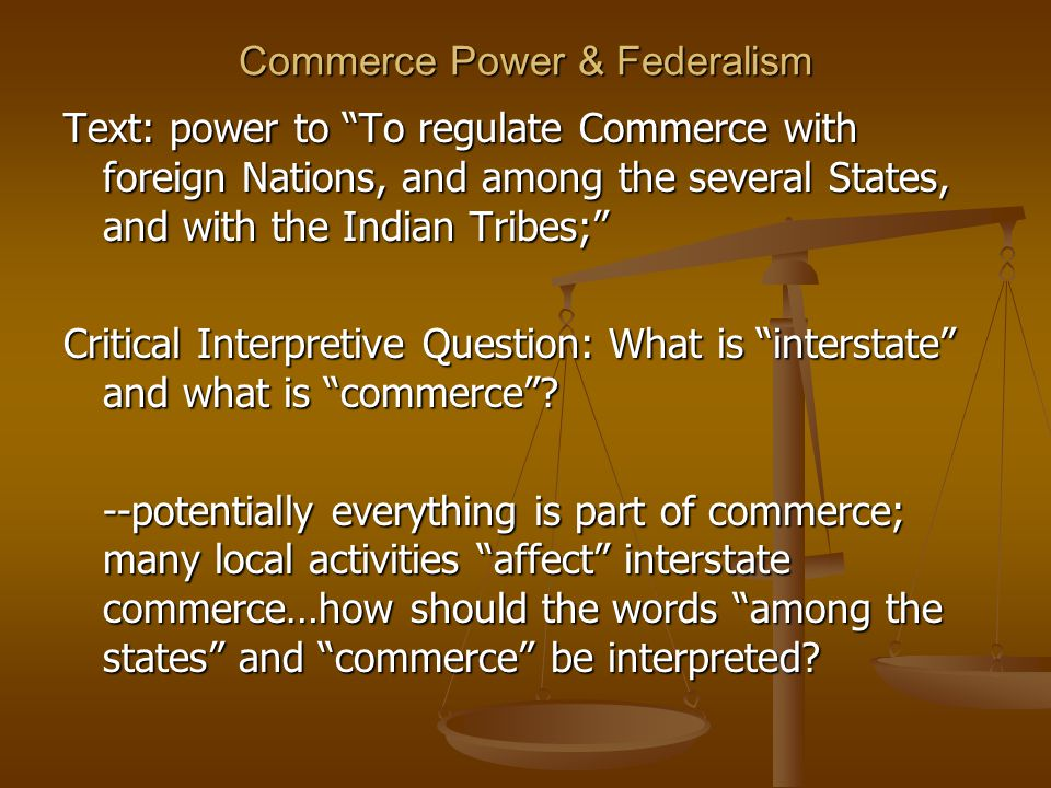 """Commerce Power & Federalism Text: power to """"To regulate Commerce with foreign Nations, and among the several States, and with the Indian Tribes;"""" Crit"""