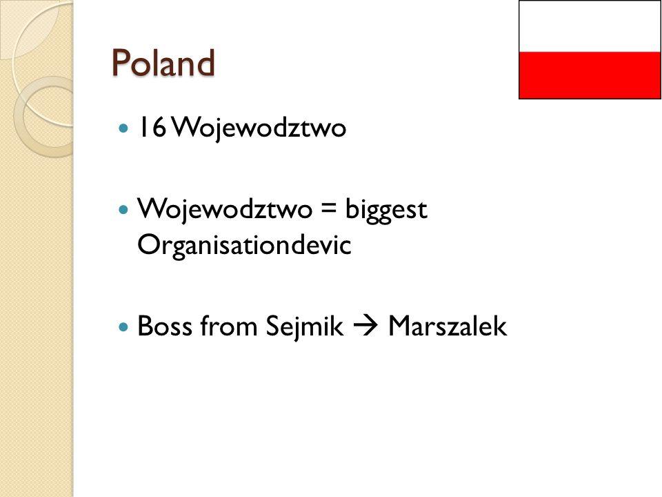 Poland 16 Wojewodztwo Wojewodztwo = biggest Organisationdevic Boss from Sejmik  Marszalek