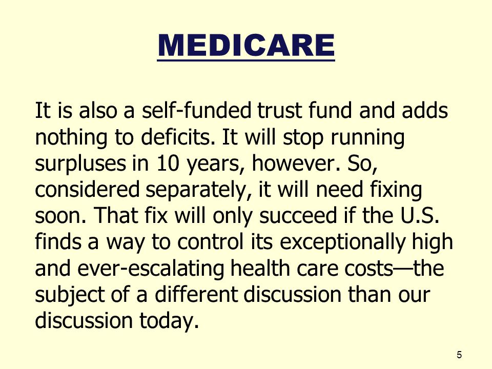 MEDICARE It is also a self-funded trust fund and adds nothing to deficits.