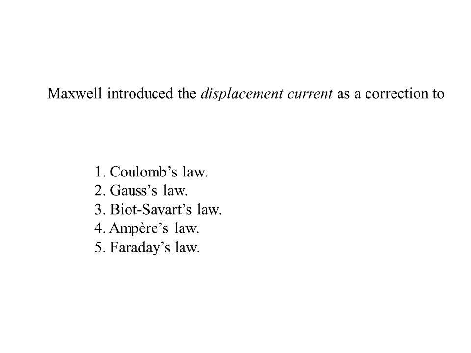 Maxwell introduced the displacement current as a correction to 1.