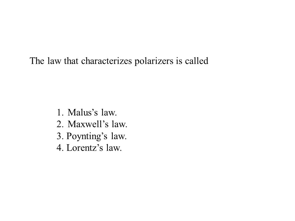 The law that characterizes polarizers is called 1.Malus's law.
