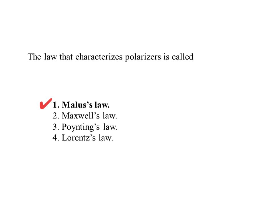 The law that characterizes polarizers is called 1.