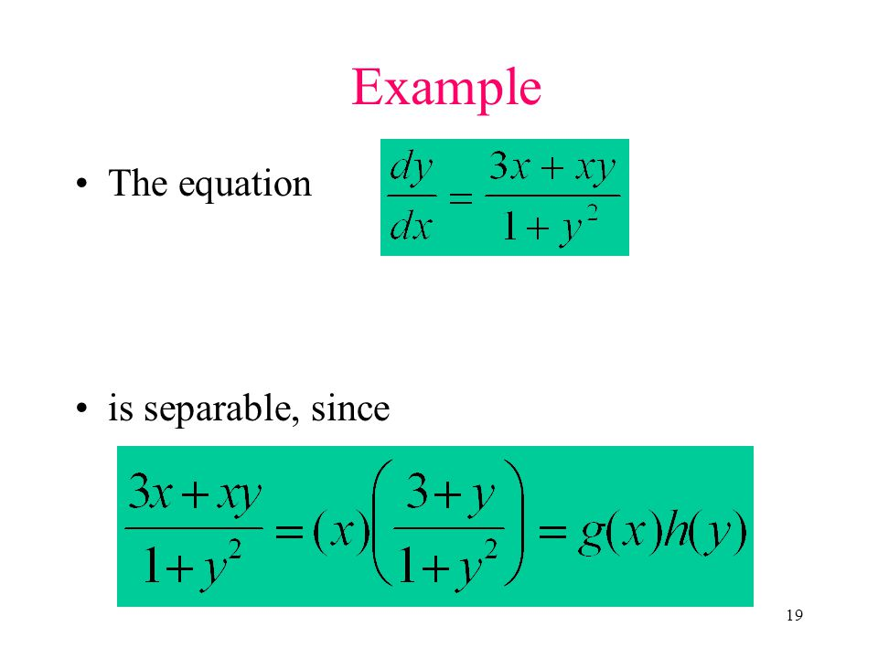 19 Example The equation is separable, since