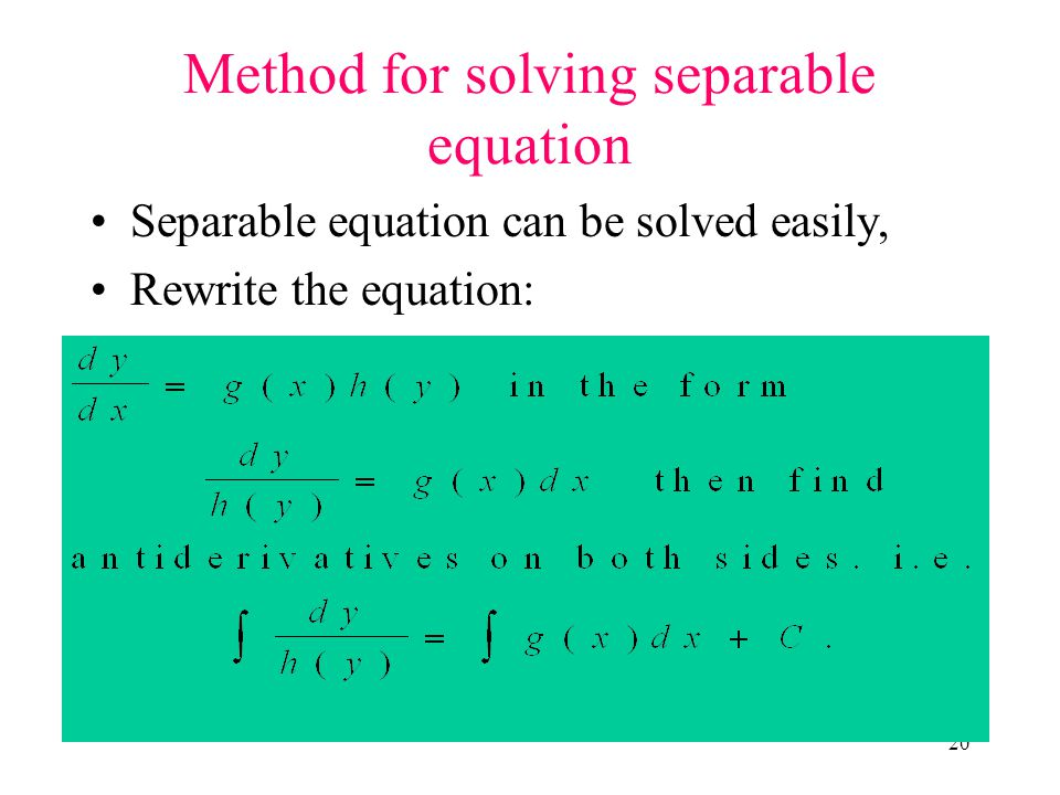 20 Method for solving separable equation Separable equation can be solved easily, Rewrite the equation: