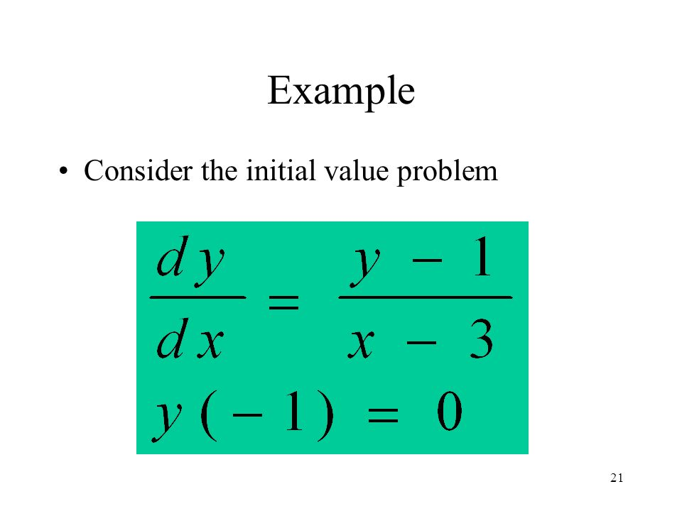 21 Example Consider the initial value problem